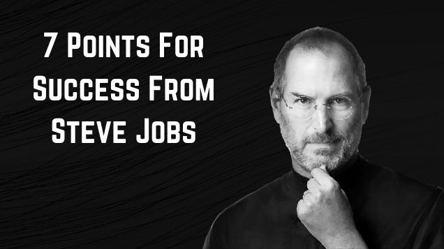 7 Points For Success From Steve Jobs