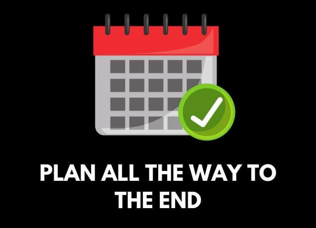 Plan all the way to the end