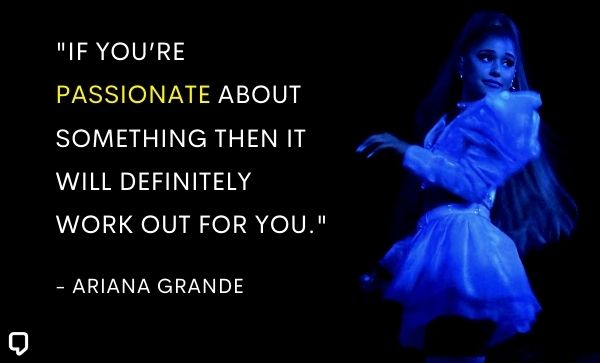 ariana grande quotes about passion