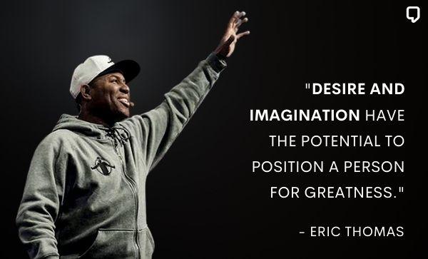 Eric Thomas Quotes on imagination