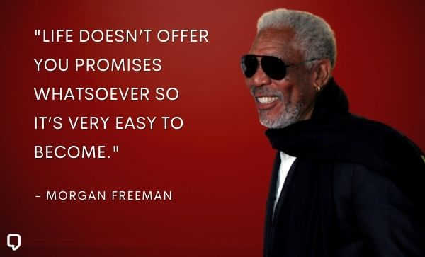 Morgan Freeman Quotes About Life