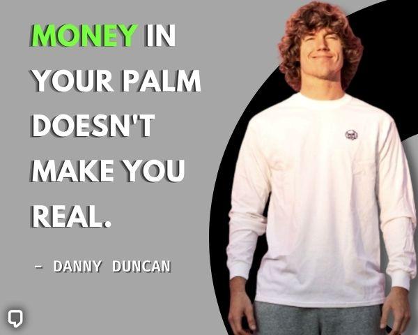 Danny Duncan Quotes